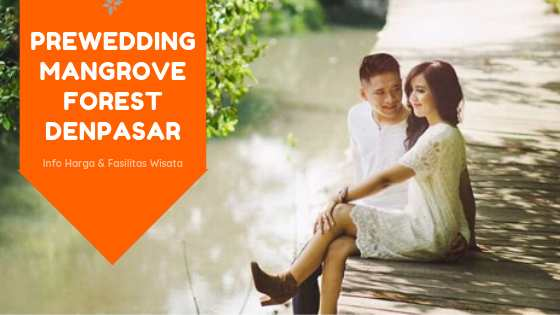 Prewedding Magrove Forest Denpasar Bali