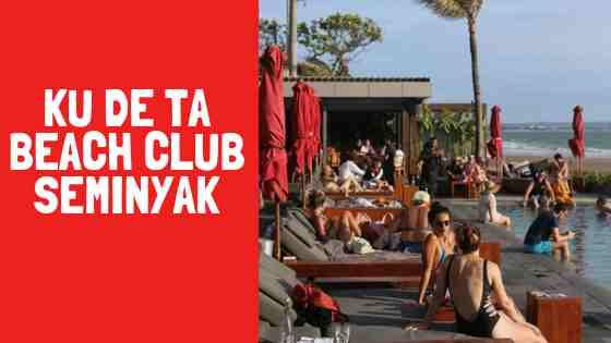 Ku De Ta Beach Club Seminyak Bali – Review Menu & Harga Masuk 2019
