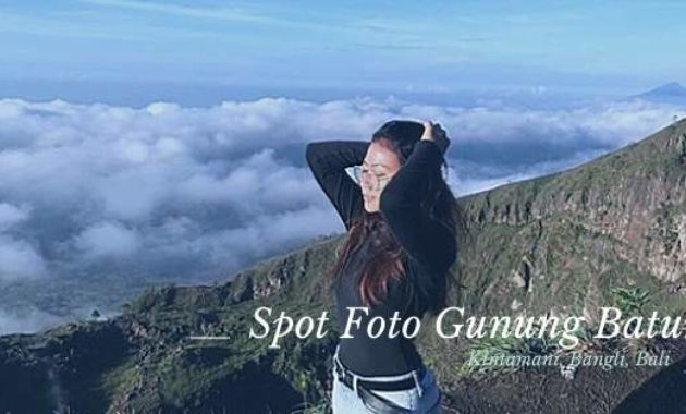 Spot Foto Instagramable Gunung Batur Kintamani